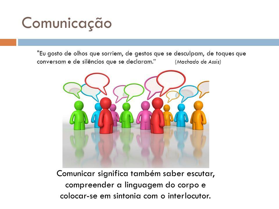 Comunicação Comunicar significa também saber escutar, compreender a linguagem do corpo e colocar-se em sintonia com o interlocutor.