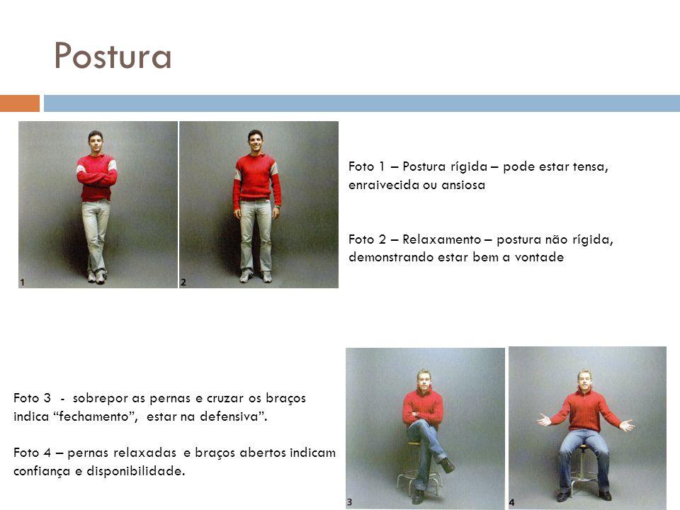 Postura Foto 1 – Postura rígida – pode estar tensa, enraivecida ou ansiosa Foto 2 – Relaxamento – postura não rígida, demonstrando estar bem a vontade