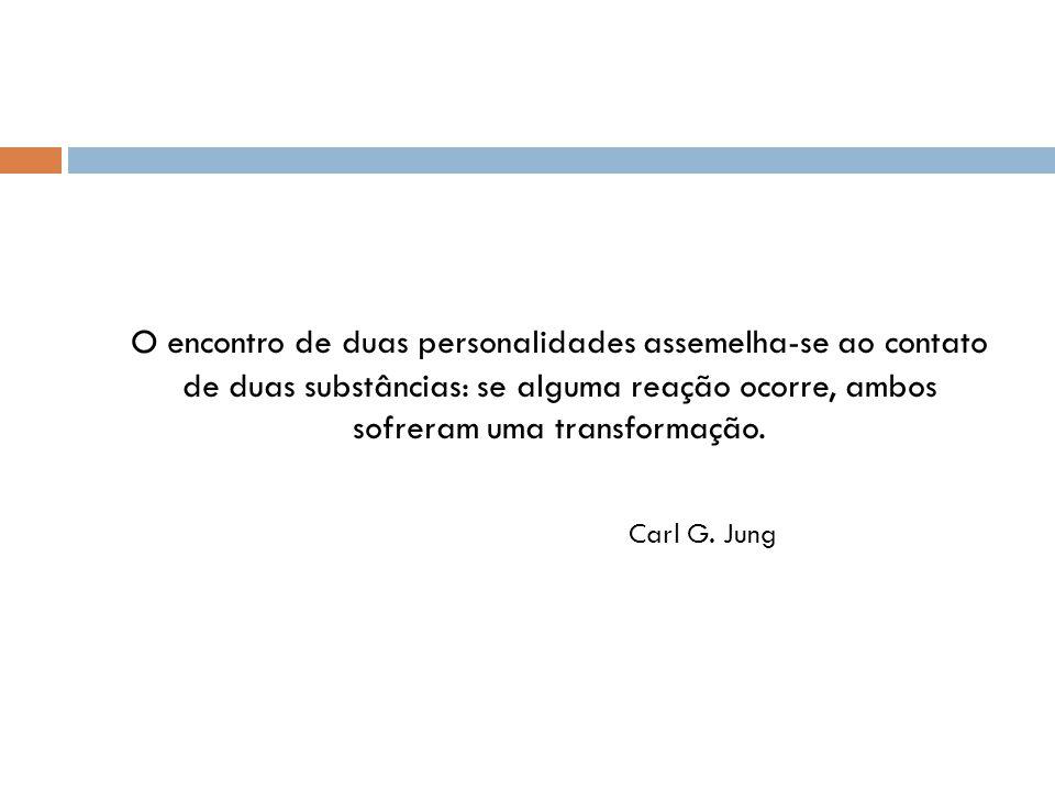 O encontro de duas personalidades assemelha-se ao contato de duas substâncias: se alguma reação ocorre, ambos sofreram uma transformação. Carl G. Jung