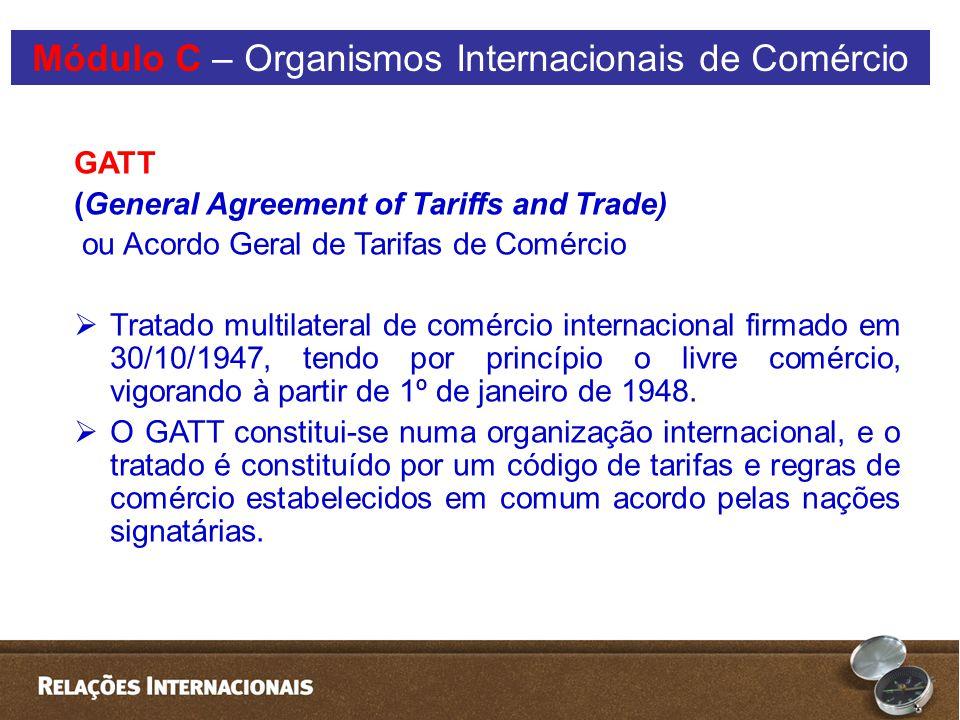 GATT (General Agreement of Tariffs and Trade) ou Acordo Geral de Tarifas de Comércio  Tratado multilateral de comércio internacional firmado em 30/10/1947, tendo por princípio o livre comércio, vigorando à partir de 1º de janeiro de 1948.