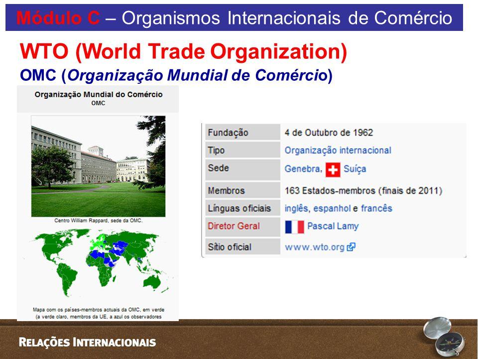 WTO (World Trade Organization) OMC (Organização Mundial de Comércio)  Módulo C – Organismos Internacionais de Comércio