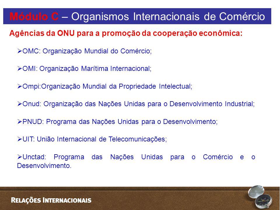 OMC: Organização Mundial do Comércio;  OMI: Organização Marítima Internacional;  Ompi:Organização Mundial da Propriedade Intelectual;  Onud: Organização das Nações Unidas para o Desenvolvimento Industrial;  PNUD: Programa das Nações Unidas para o Desenvolvimento;  UIT: União Internacional de Telecomunicações;  Unctad: Programa das Nações Unidas para o Comércio e o Desenvolvimento.