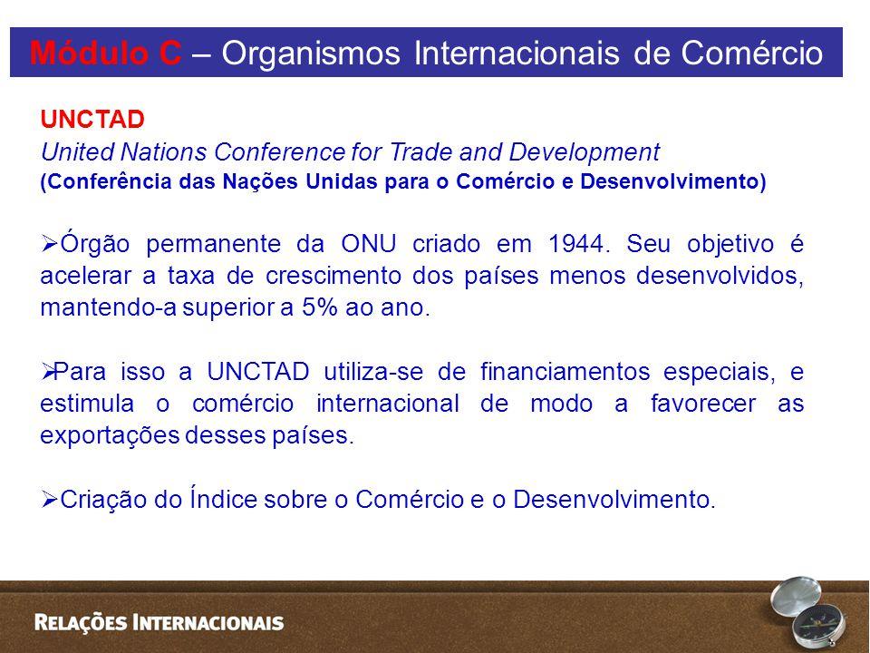 UNCTAD United Nations Conference for Trade and Development (Conferência das Nações Unidas para o Comércio e Desenvolvimento)  Órgão permanente da ONU criado em 1944.