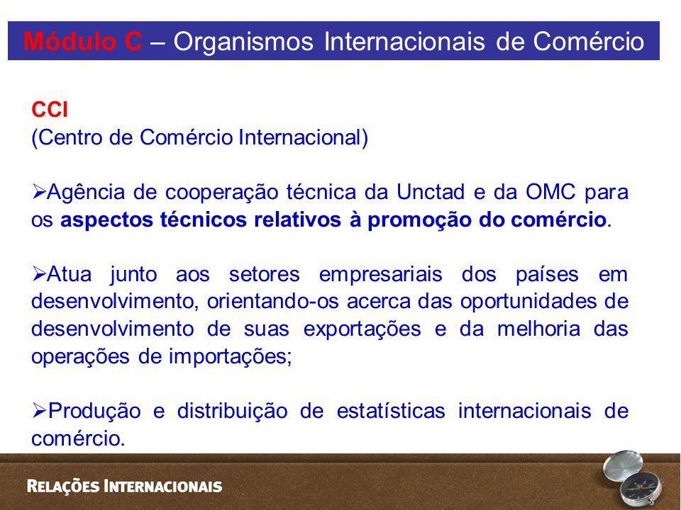 CCI (Centro de Comércio Internacional)  Agência de cooperação técnica da Unctad e da OMC para os aspectos técnicos relativos à promoção do comércio.