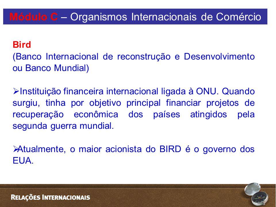 Bird (Banco Internacional de reconstrução e Desenvolvimento ou Banco Mundial)  Instituição financeira internacional ligada à ONU.