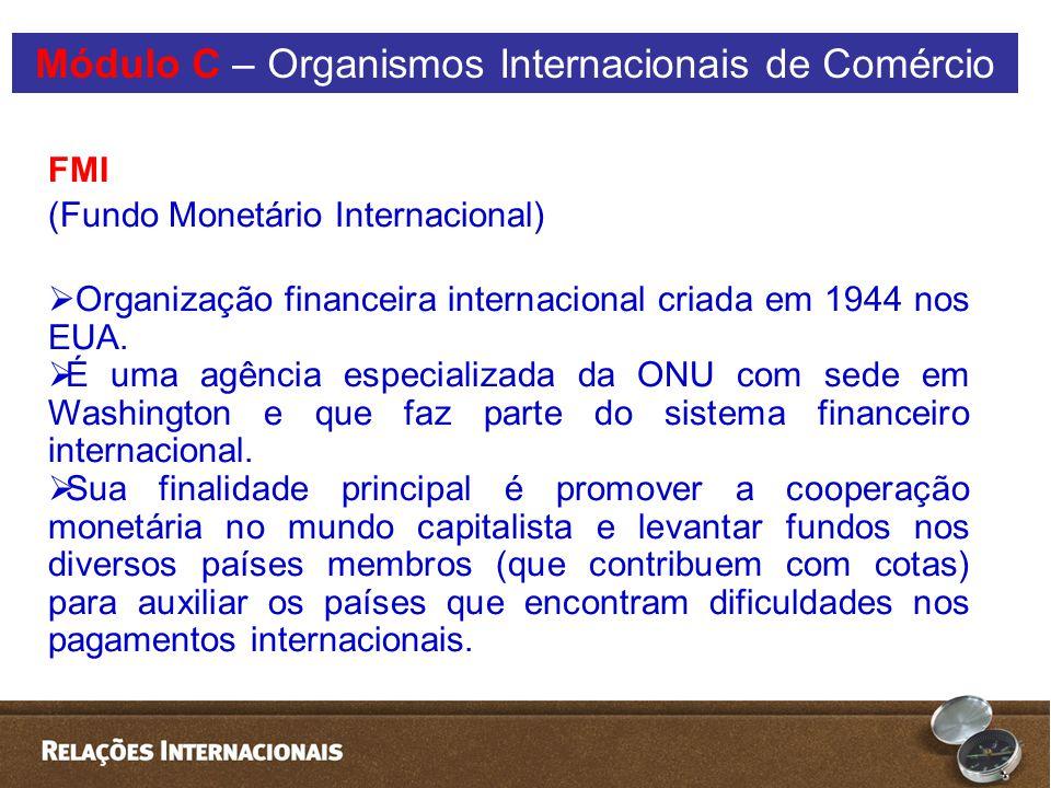 FMI (Fundo Monetário Internacional)  Organização financeira internacional criada em 1944 nos EUA.