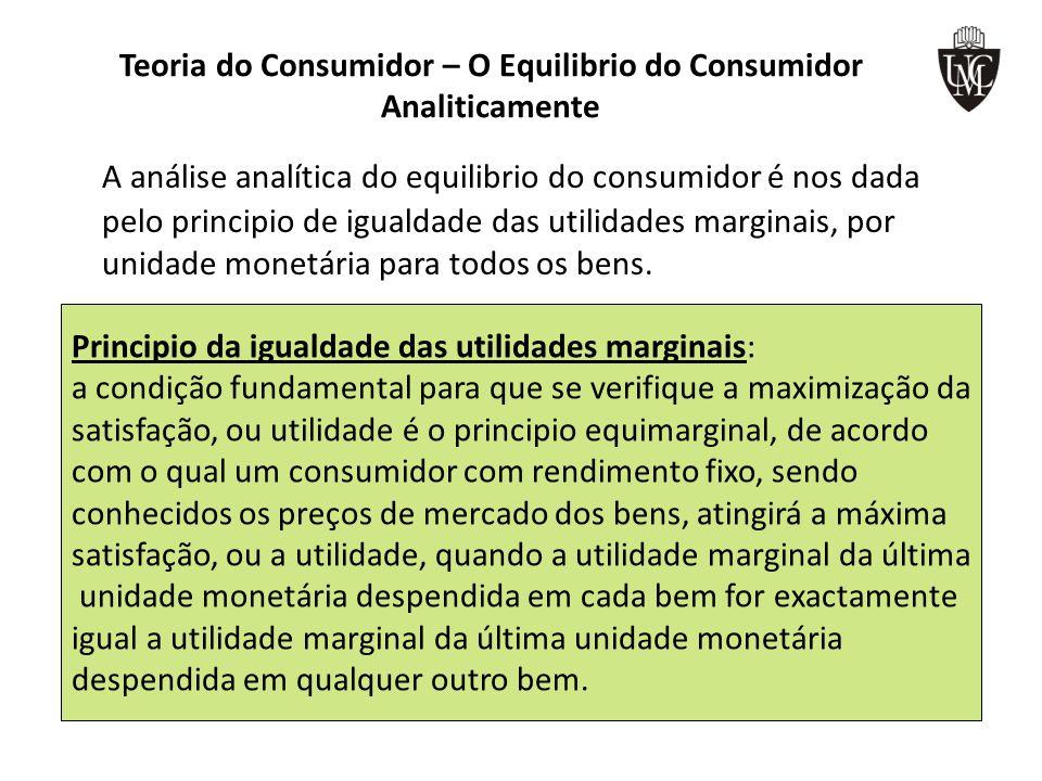 Teoria do Consumidor – O Equilibrio do Consumidor Analiticamente A análise analítica do equilibrio do consumidor é nos dada pelo principio de igualdad