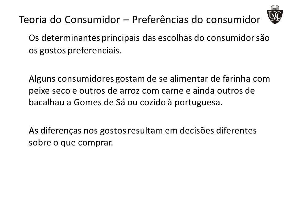 Teoria do Consumidor – Preferências do consumidor Os determinantes principais das escolhas do consumidor são os gostos preferenciais. Alguns consumido