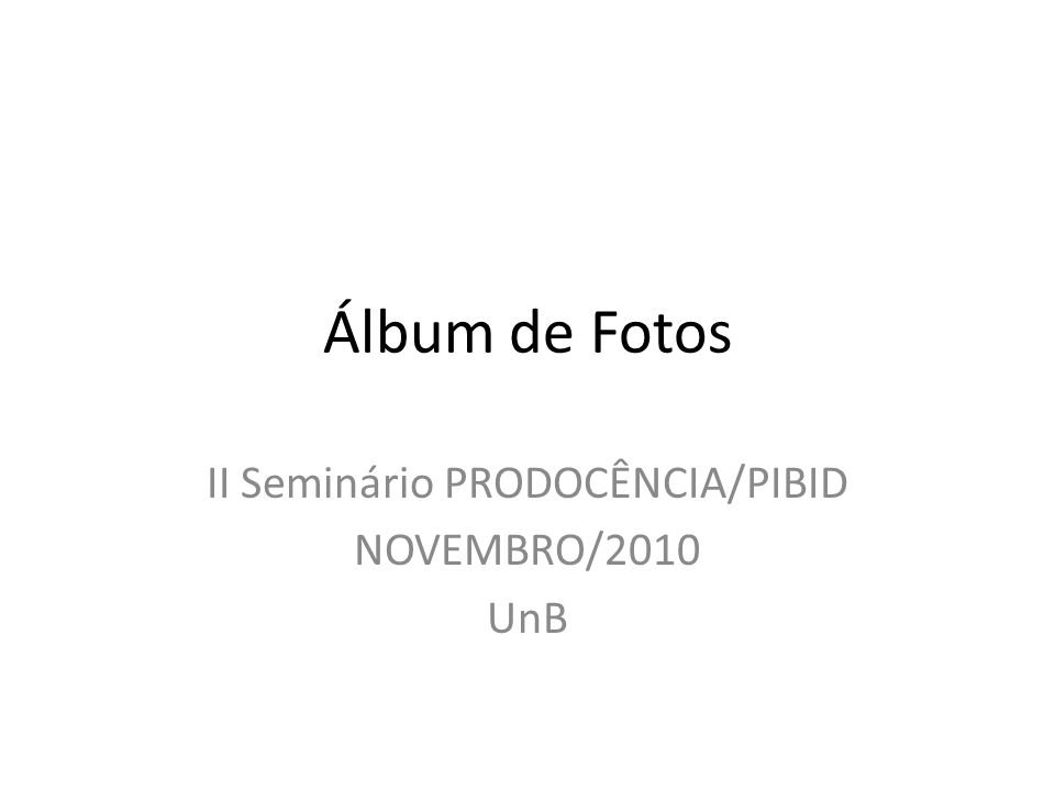 Álbum de Fotos II Seminário PRODOCÊNCIA/PIBID NOVEMBRO/2010 UnB