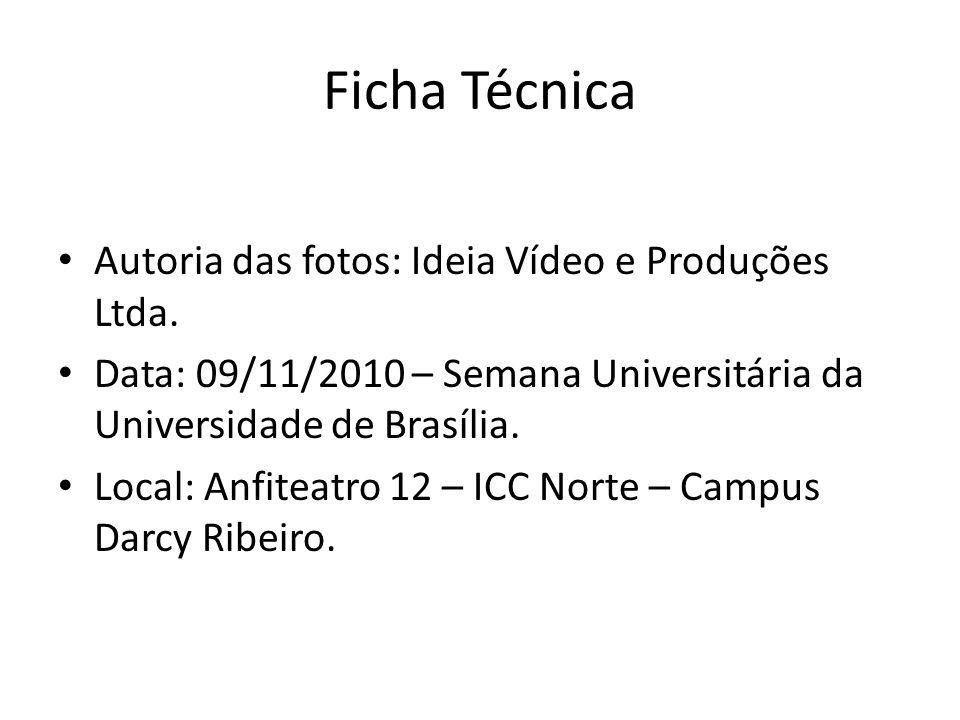 Ficha Técnica Autoria das fotos: Ideia Vídeo e Produções Ltda.