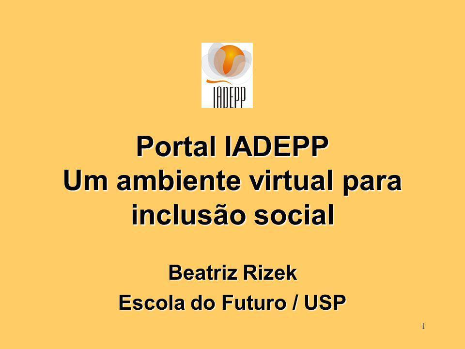 1 Portal IADEPP Um ambiente virtual para inclusão social Beatriz Rizek Escola do Futuro / USP