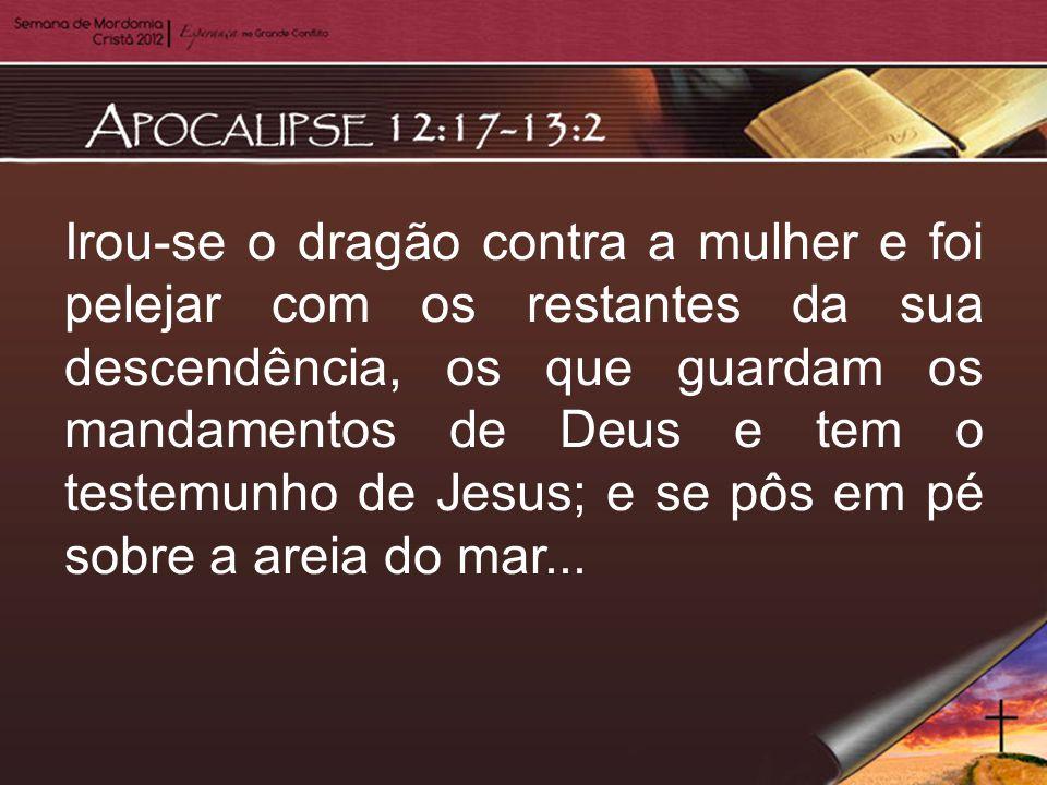 Irou-se o dragão contra a mulher e foi pelejar com os restantes da sua descendência, os que guardam os mandamentos de Deus e tem o testemunho de Jesus