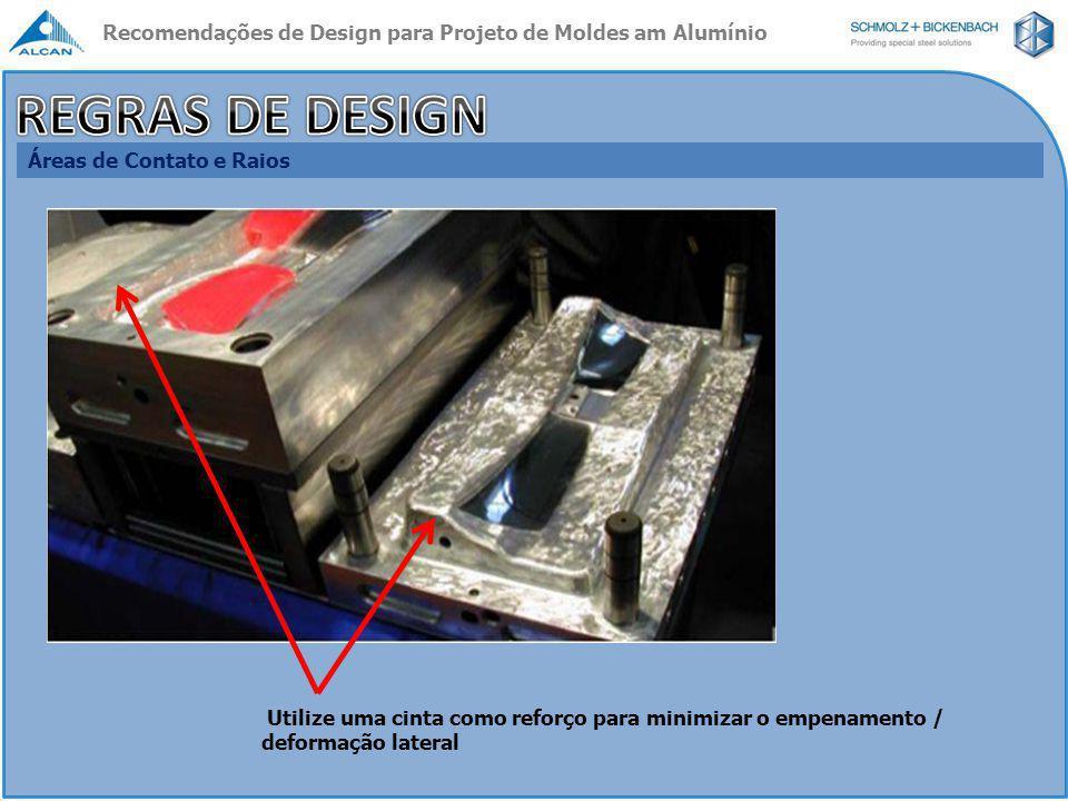 Áreas de Contato e Raios Maximize os raios para minimizar a formação de pontos concentradores de tensão Raios grandes em todos os locais, como nos exemplos acima Recomendações de Design para Projeto de Moldes am Alumínio