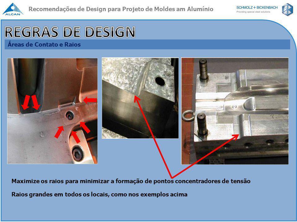 Reparo de Moldes Preferir insertos mecânicos à reparos com soldagem TIG/MIG  Reparo Mecânico por inserção à frio o Inserto ligeiramente maior que o local a ser reparado ; o O inserto é refrigerado ( N 2 líquido ) e o molde aquecido ; o O inserto é usinado e texturizado ; o Muito apropriado para moldes em alumínio em função do alto coeficiente de expansão térmica ( 2 x maior que do aço ) Recomendações de Design para Projeto de Moldes am Alumínio