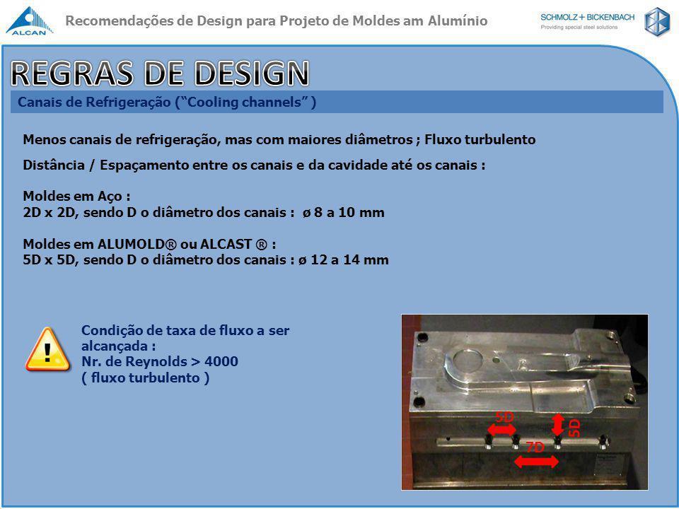 """Canais de Refrigeração (""""Cooling channels"""" ) Menos canais de refrigeração, mas com maiores diâmetros ; Fluxo turbulento Distância / Espaçamento entre"""