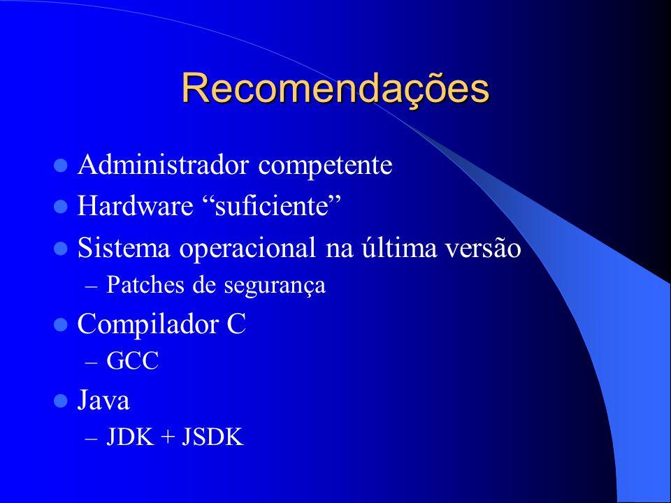 """Recomendações Administrador competente Hardware """"suficiente"""" Sistema operacional na última versão – Patches de segurança Compilador C – GCC Java – JDK"""