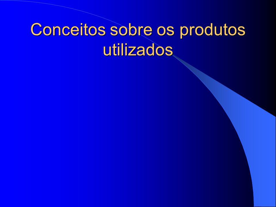 Conceitos sobre os produtos utilizados
