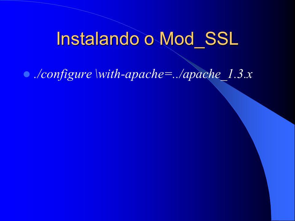 Instalando o Mod_SSL./configure \with-apache=../apache_1.3.x