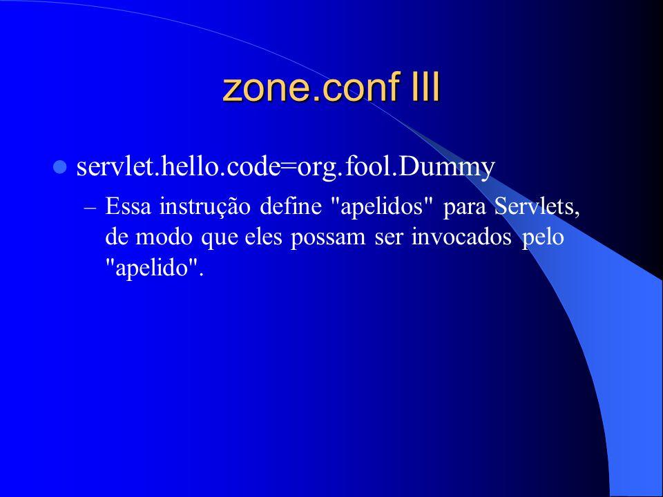 zone.conf III servlet.hello.code=org.fool.Dummy – Essa instrução define apelidos para Servlets, de modo que eles possam ser invocados pelo apelido .