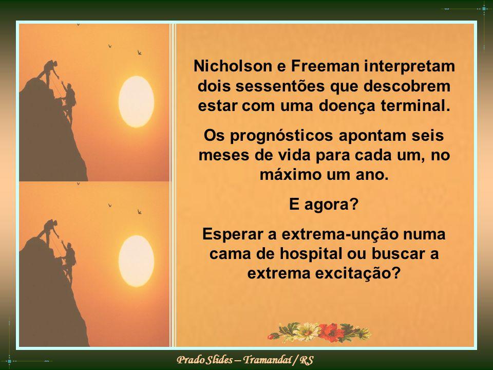 Prado Slides – Tramandaí / RS Nicholson e Freeman interpretam dois sessentões que descobrem estar com uma doença terminal.