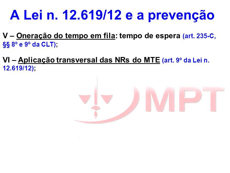 A Lei n. 12.619/12 e a prevenção V – Oneração do tempo em fila: tempo de espera (art. 235-C, §§ 8º e 9º da CLT); VI – Aplicação transversal das NRs do