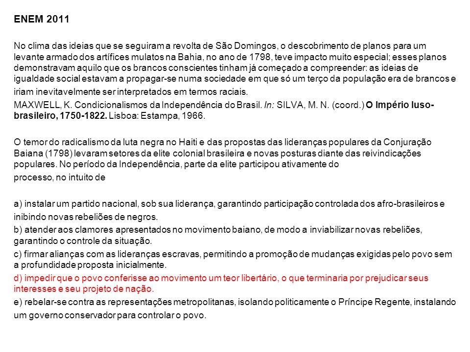 ENEM 2011 No clima das ideias que se seguiram a revolta de São Domingos, o descobrimento de planos para um levante armado dos artífices mulatos na Bah