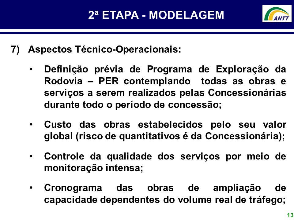 13 2ª ETAPA - MODELAGEM 7) Aspectos Técnico-Operacionais: Definição prévia de Programa de Exploração da Rodovia – PER contemplando todas as obras e se