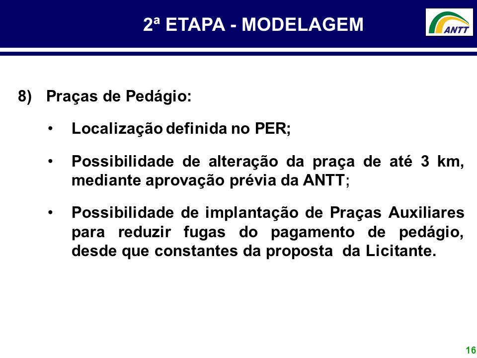 16 2ª ETAPA - MODELAGEM 8) Praças de Pedágio: Localização definida no PER; Possibilidade de alteração da praça de até 3 km, mediante aprovação prévia