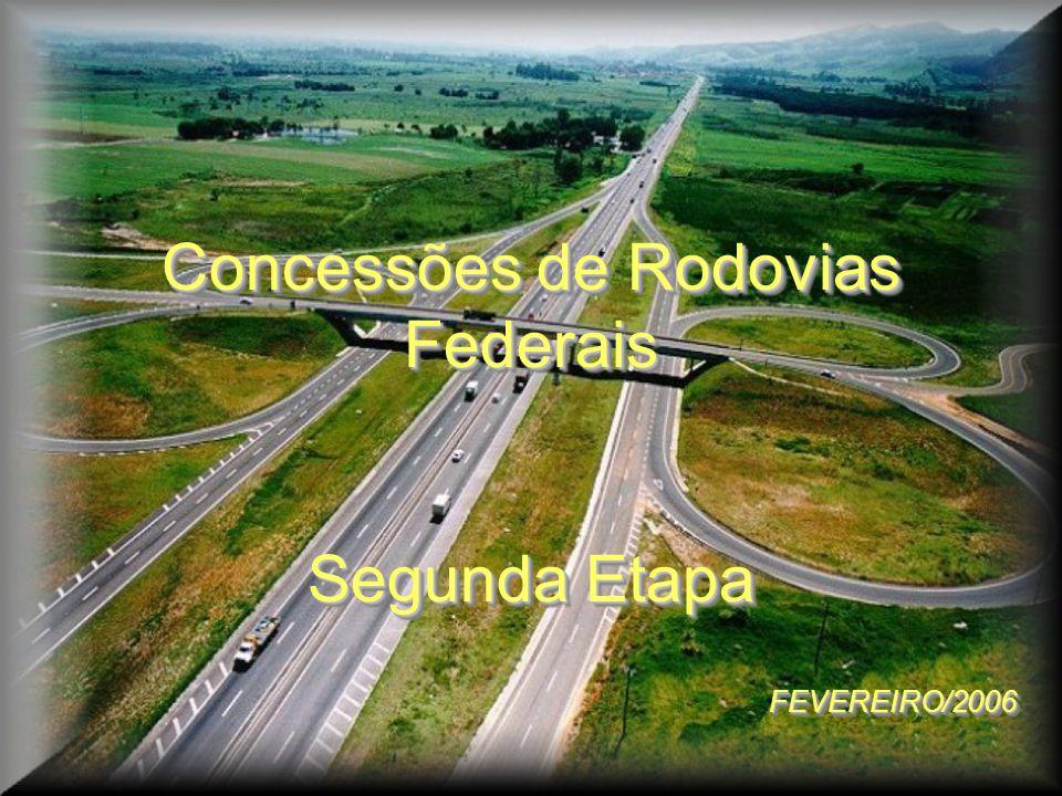 2 Concessões de Rodovias Federais Segunda Etapa FEVEREIRO/2006 Concessões de Rodovias Federais Segunda Etapa FEVEREIRO/2006