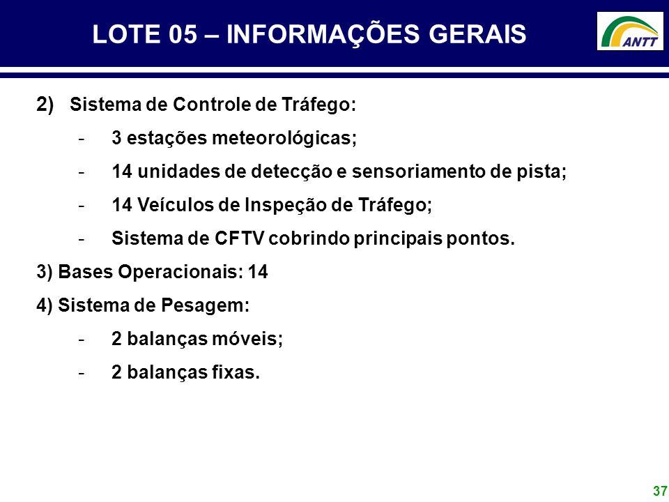 37 LOTE 05 – INFORMAÇÕES GERAIS 2) Sistema de Controle de Tráfego: - 3 estações meteorológicas; - 14 unidades de detecção e sensoriamento de pista; -