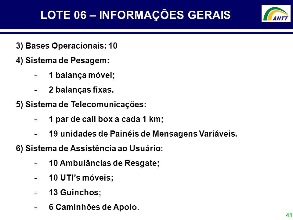 41 LOTE 06 – INFORMAÇÕES GERAIS 3) Bases Operacionais: 10 4) Sistema de Pesagem: - 1 balança móvel; - 2 balanças fixas. 5) Sistema de Telecomunicações