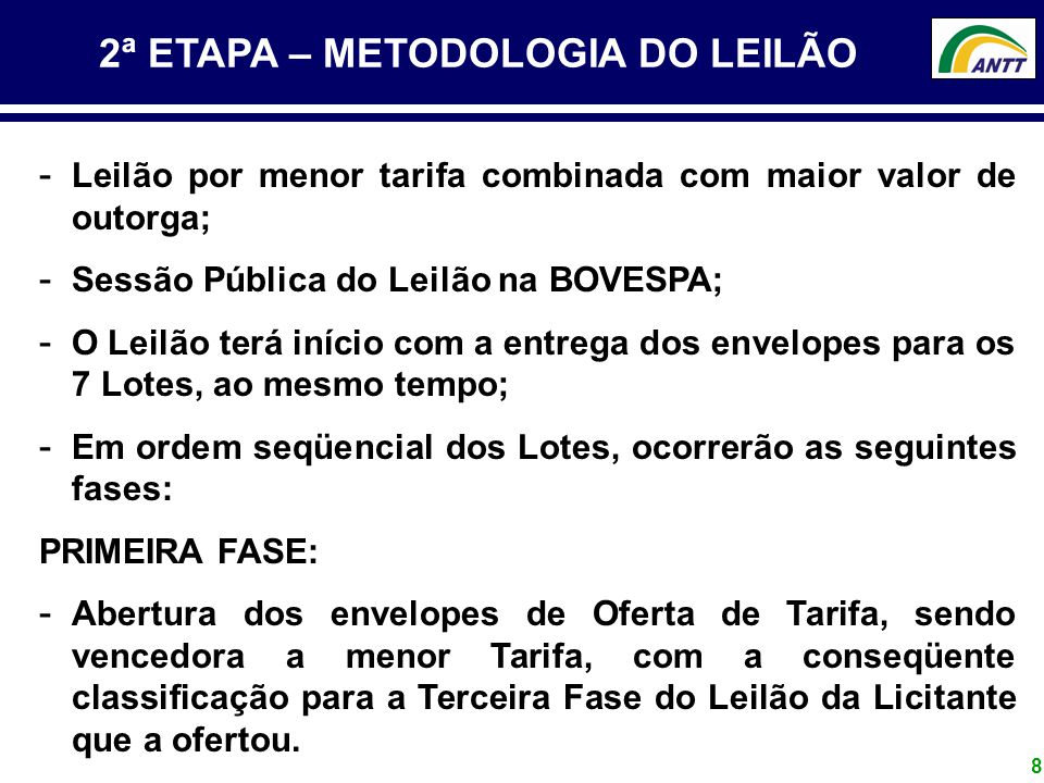 8 2ª ETAPA – METODOLOGIA DO LEILÃO - Leilão por menor tarifa combinada com maior valor de outorga; - Sessão Pública do Leilão na BOVESPA; - O Leilão t