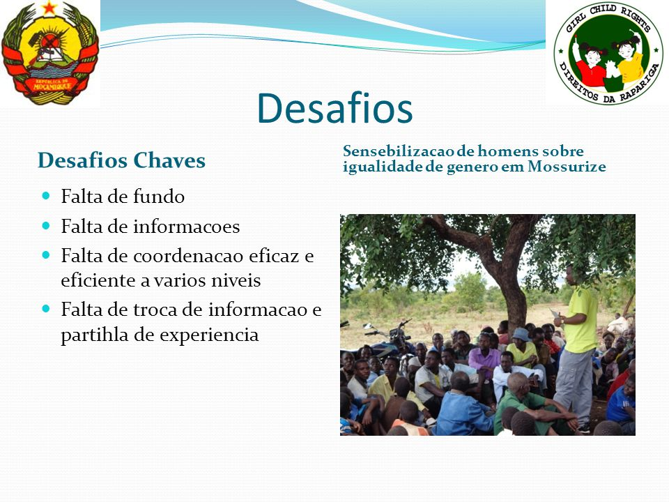 Desafios Desafios Chaves Sensebilizacao de homens sobre igualidade de genero em Mossurize Falta de fundo Falta de informacoes Falta de coordenacao efi