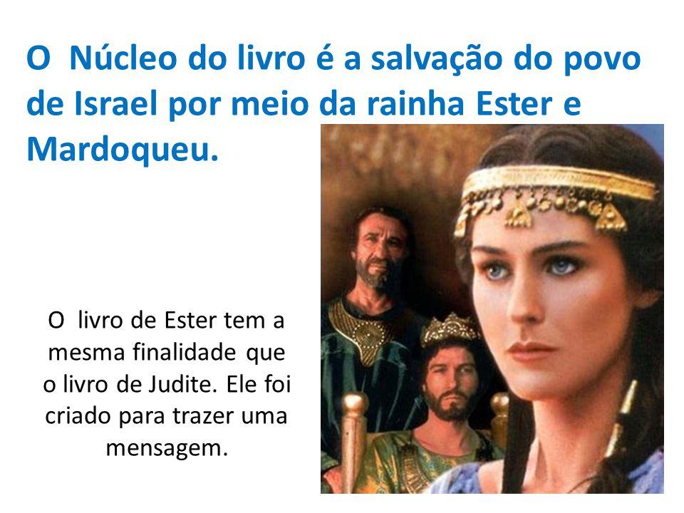 O livro de Ester tem a mesma finalidade que o livro de Judite. Ele foi criado para trazer uma mensagem. O Núcleo do livro é a salvação do povo de Isra