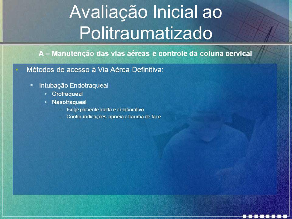 Avaliação Inicial ao Politraumatizado Métodos de acesso à Via Aérea Definitiva:  Intubação Endotraqueal Orotraqueal Nasotraqueal –Exige paciente aler