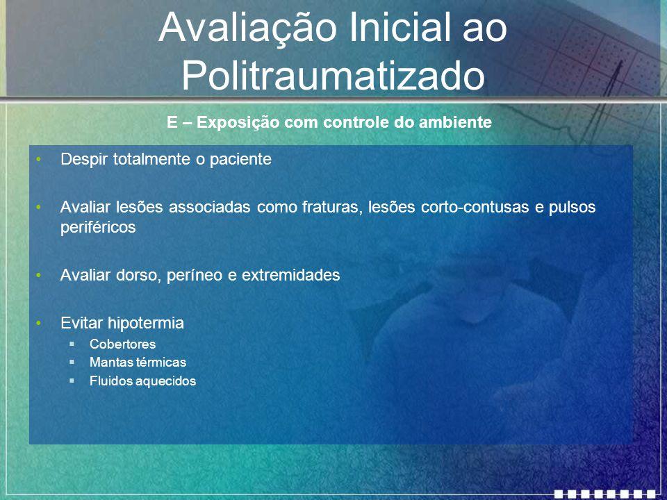 Avaliação Inicial ao Politraumatizado Despir totalmente o paciente Avaliar lesões associadas como fraturas, lesões corto-contusas e pulsos periféricos