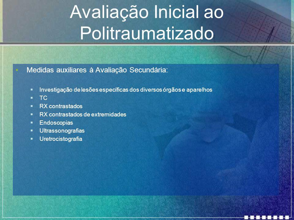 Avaliação Inicial ao Politraumatizado Medidas auxiliares à Avaliação Secundária:  Investigação de lesões específicas dos diversos órgãos e aparelhos
