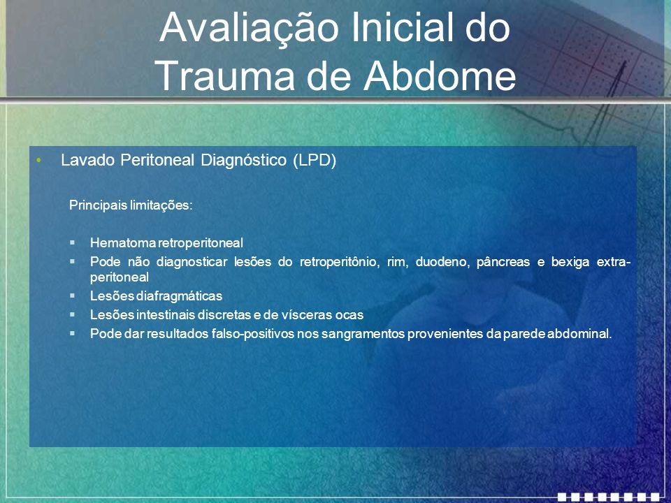 Avaliação Inicial do Trauma de Abdome Lavado Peritoneal Diagnóstico (LPD) Principais limitações:  Hematoma retroperitoneal  Pode não diagnosticar le