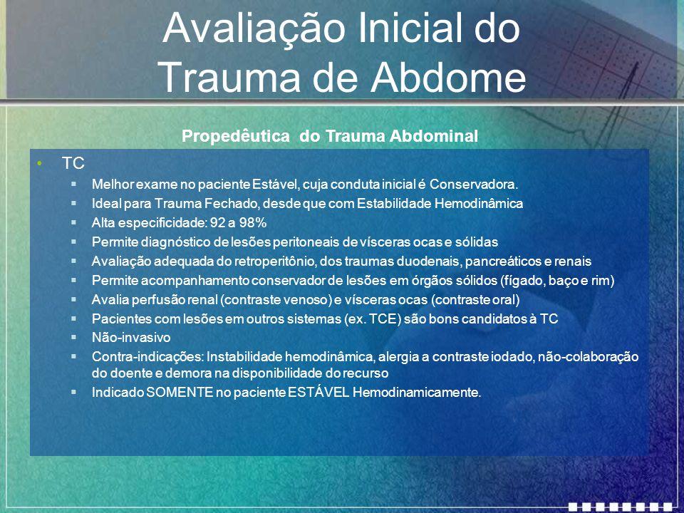 Avaliação Inicial do Trauma de Abdome TC  Melhor exame no paciente Estável, cuja conduta inicial é Conservadora.  Ideal para Trauma Fechado, desde q