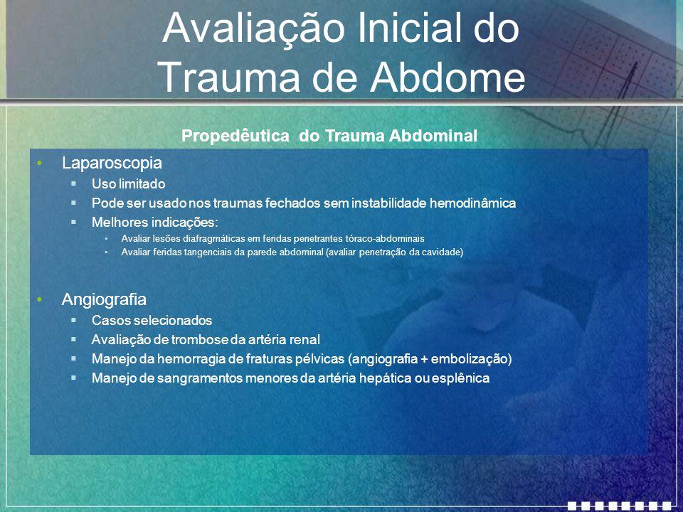 Avaliação Inicial do Trauma de Abdome Laparoscopia  Uso limitado  Pode ser usado nos traumas fechados sem instabilidade hemodinâmica  Melhores indi