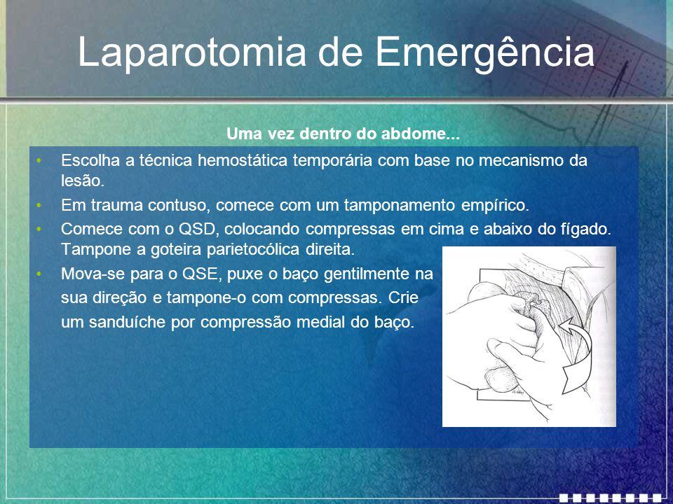 Laparotomia de Emergência Escolha a técnica hemostática temporária com base no mecanismo da lesão. Em trauma contuso, comece com um tamponamento empír