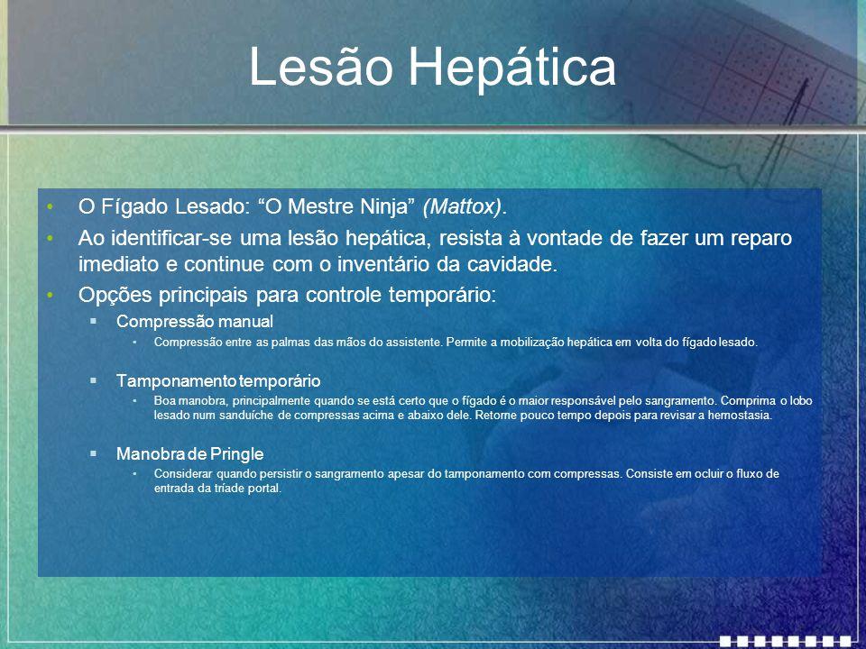 """Lesão Hepática O Fígado Lesado: """"O Mestre Ninja"""" (Mattox). Ao identificar-se uma lesão hepática, resista à vontade de fazer um reparo imediato e conti"""