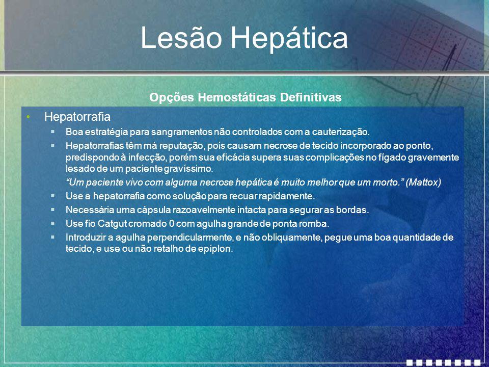 Lesão Hepática Hepatorrafia  Boa estratégia para sangramentos não controlados com a cauterização.  Hepatorrafias têm má reputação, pois causam necro