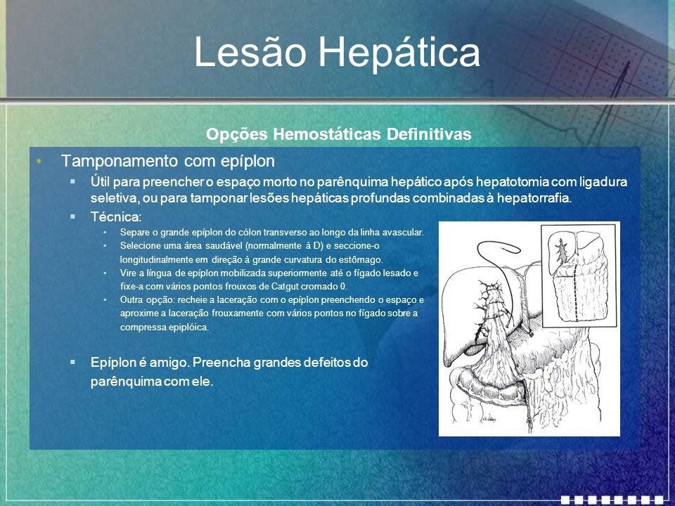 Lesão Hepática Tamponamento com epíplon  Útil para preencher o espaço morto no parênquima hepático após hepatotomia com ligadura seletiva, ou para ta