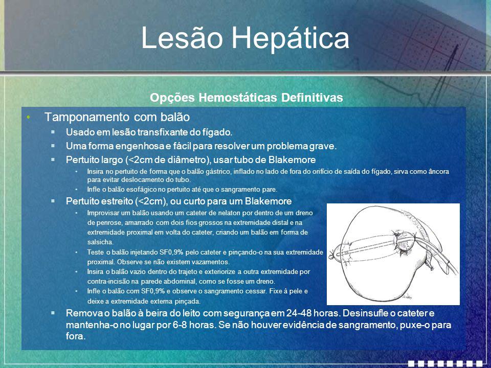 Lesão Hepática Tamponamento com balão  Usado em lesão transfixante do fígado.  Uma forma engenhosa e fácil para resolver um problema grave.  Pertui