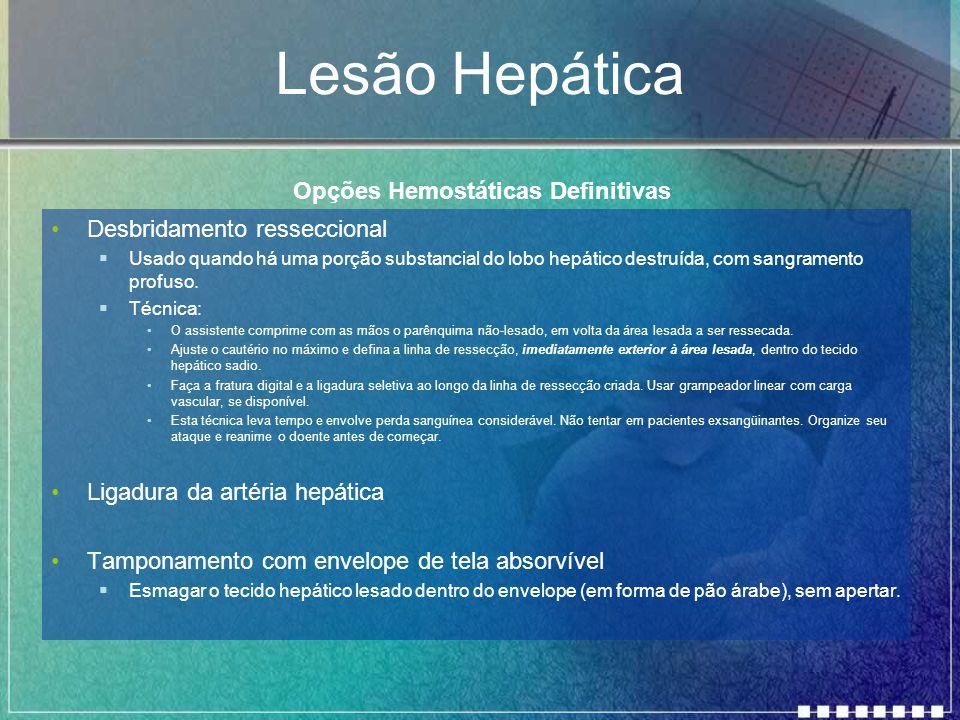 Lesão Hepática Desbridamento resseccional  Usado quando há uma porção substancial do lobo hepático destruída, com sangramento profuso.  Técnica: O a