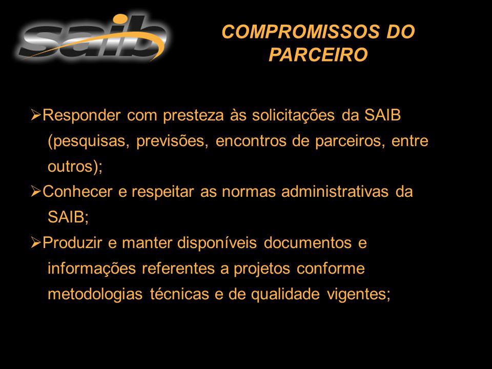  Responder com presteza às solicitações da SAIB (pesquisas, previsões, encontros de parceiros, entre outros);  Conhecer e respeitar as normas admini