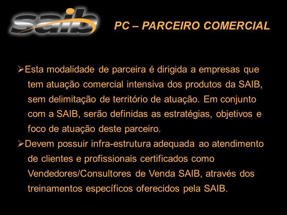 PC – PARCEIRO COMERCIAL  Esta modalidade de parceira é dirigida a empresas que tem atuação comercial intensiva dos produtos da SAIB, sem delimitação