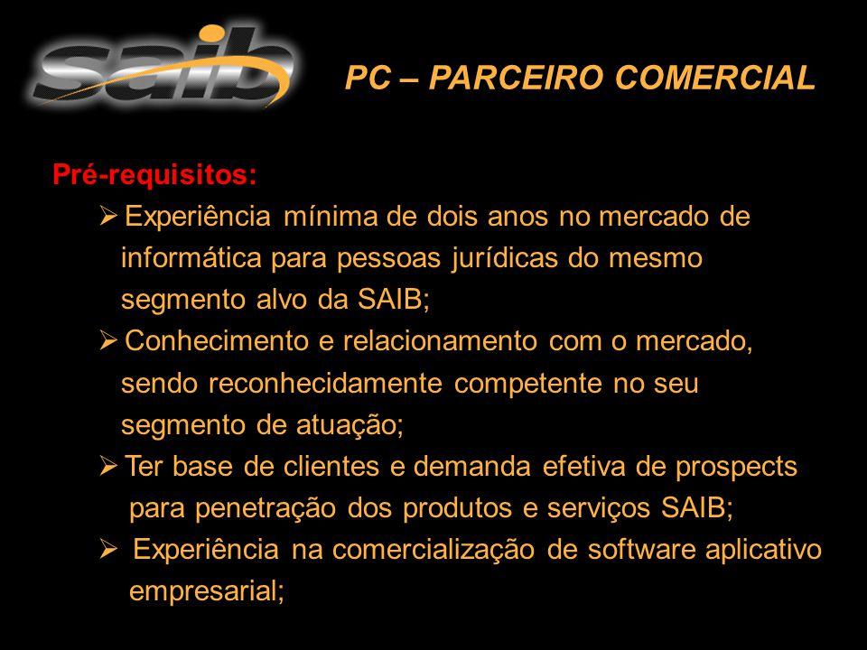 Pré-requisitos: EExperiência mínima de dois anos no mercado de informática para pessoas jurídicas do mesmo segmento alvo da SAIB; CConhecimento e