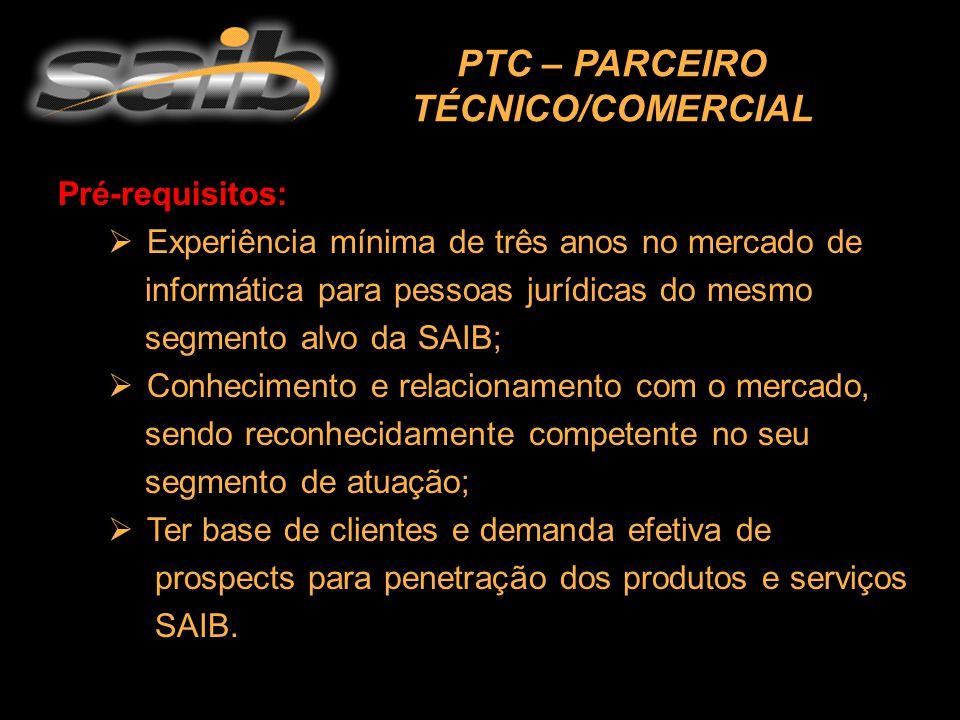Pré-requisitos:  Experiência mínima de três anos no mercado de informática para pessoas jurídicas do mesmo segmento alvo da SAIB;  Conhecimento e relacionamento com o mercado, sendo reconhecidamente competente no seu segmento de atuação;  Ter base de clientes e demanda efetiva de prospects para penetração dos produtos e serviços SAIB.